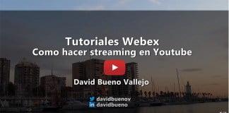 VÍDEO Cómo hacer streaming en Youtube con Webex