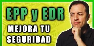 EPP y EDR - Ciberseguridad de próxima generación en el Endpoint